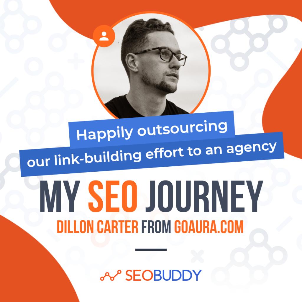 Dillon Carter from goaura.com share his SEO journey