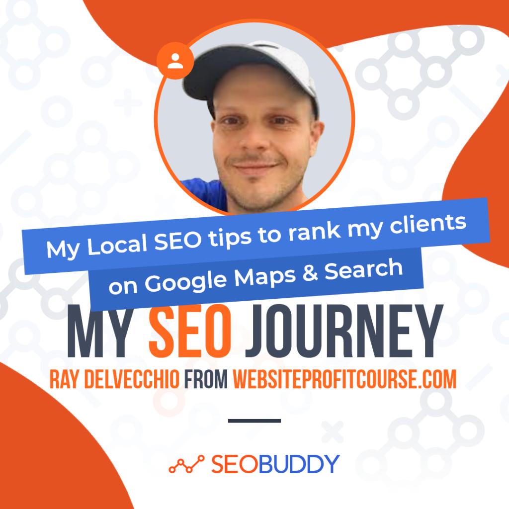 Ray DelVecchio from websiteprofitcourse.com share his SEO journey