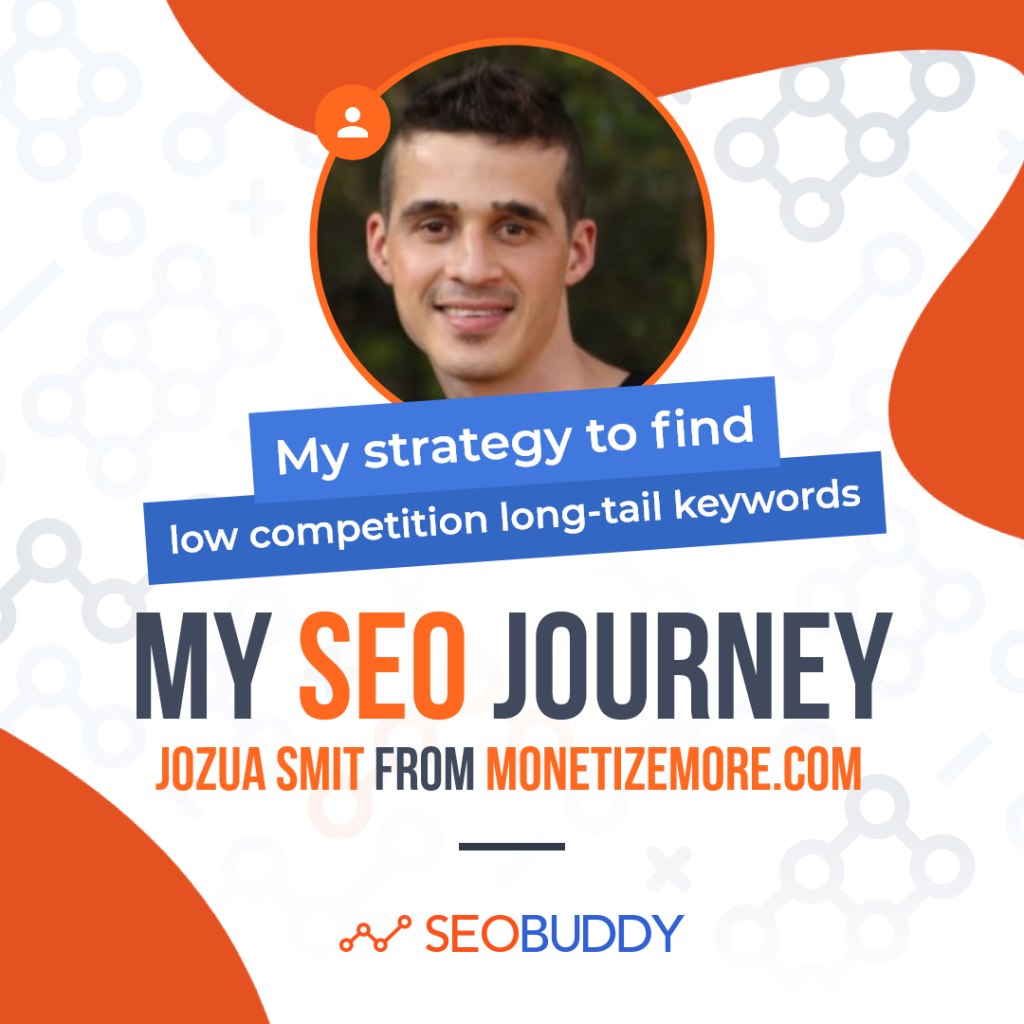 Jozua Smit from monetizemore.com share his SEO journey