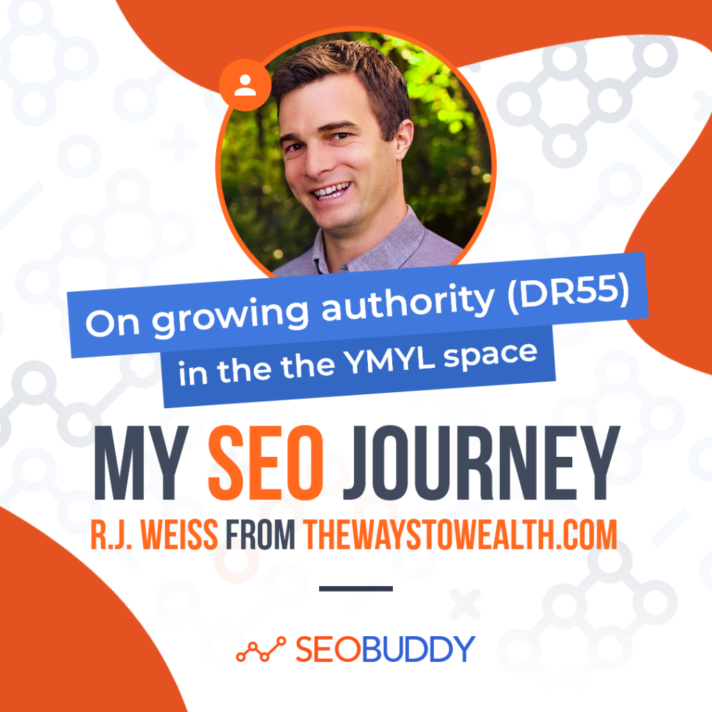 R.J. Weiss from thewaystowealth.com share his SEO journey