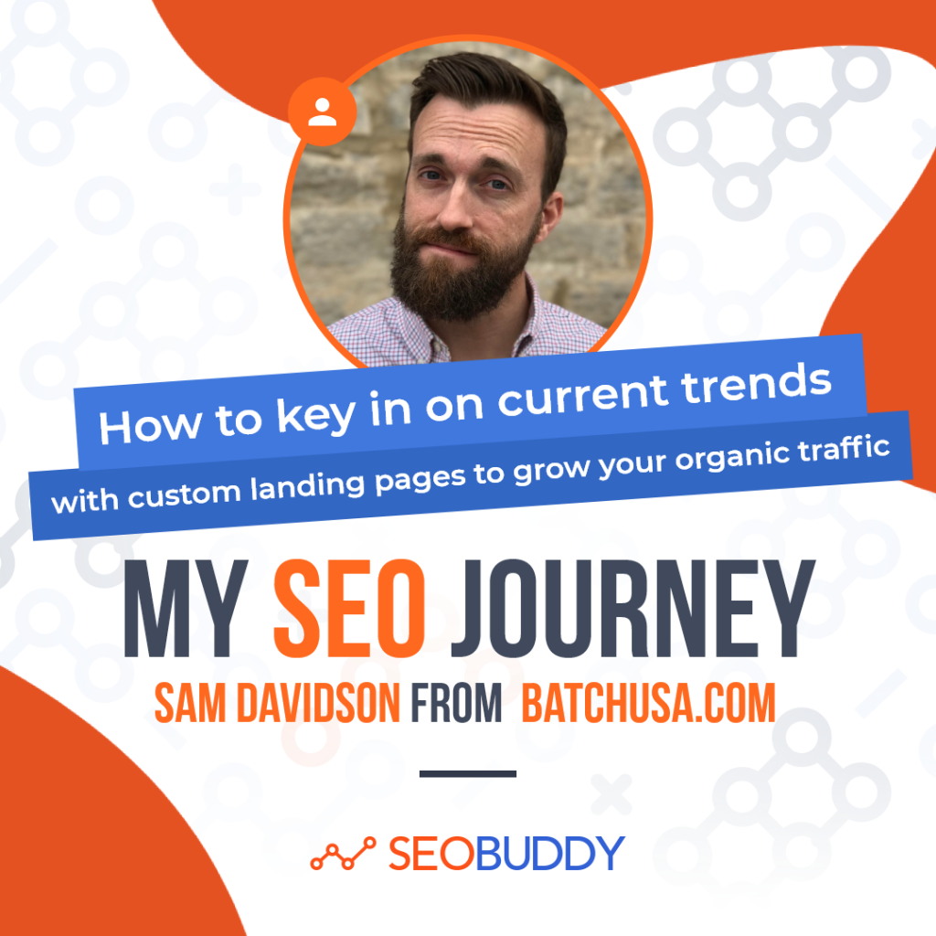 Sam Davidson from batchusa.com share his SEO journey