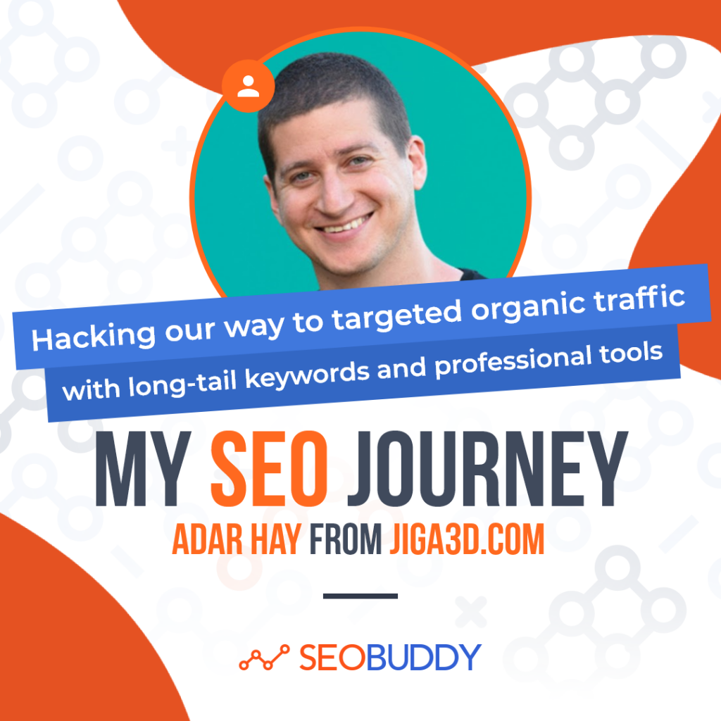 Adar Hay from jiga3d.com share his SEO journey