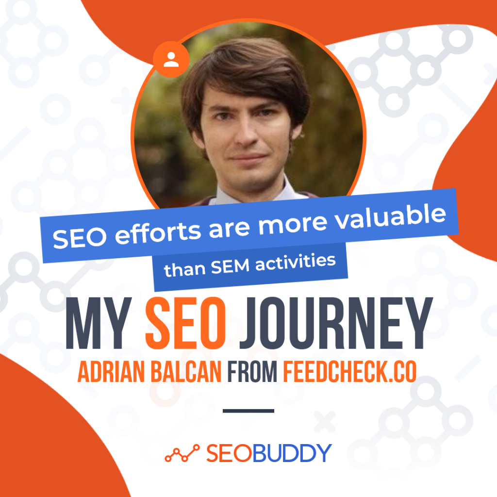 Adrian Balcan from feedcheck.co share his SEO journey