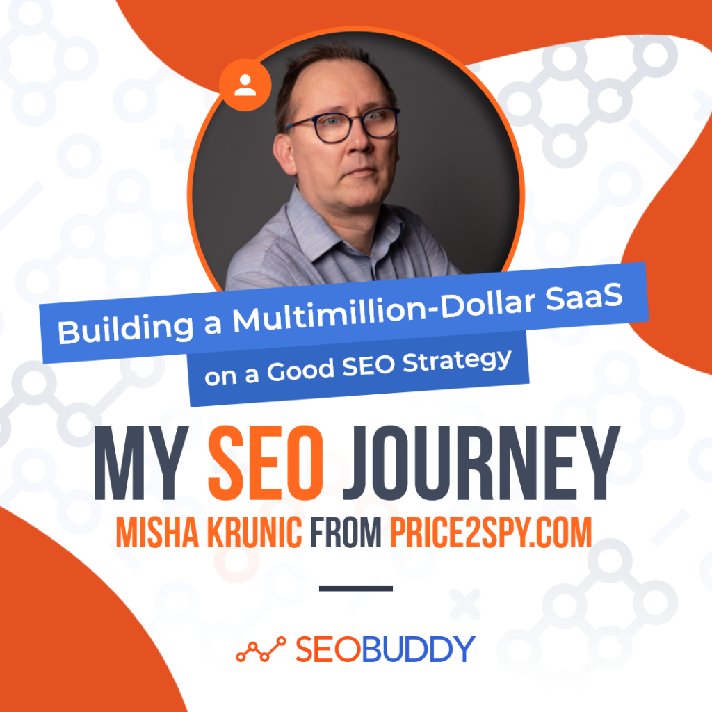Misha Krunic from price2spy.com share his SEO journey